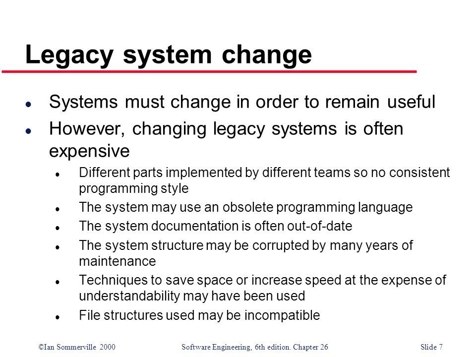 Legacy system change Systems must change in order to remain useful