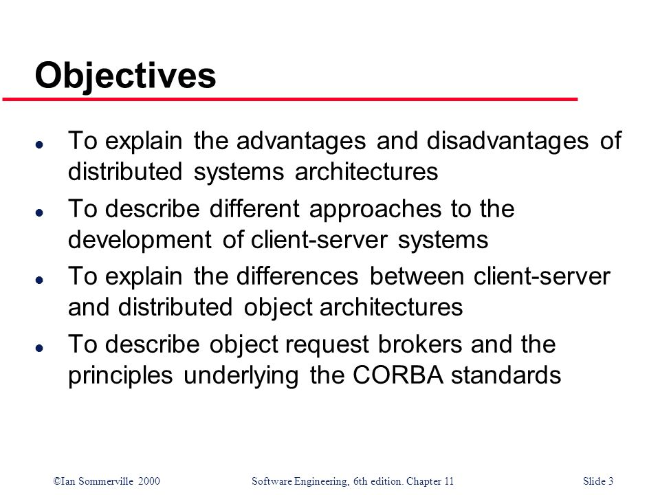 Objectives To explain the advantages and disadvantages of distributed systems architectures.