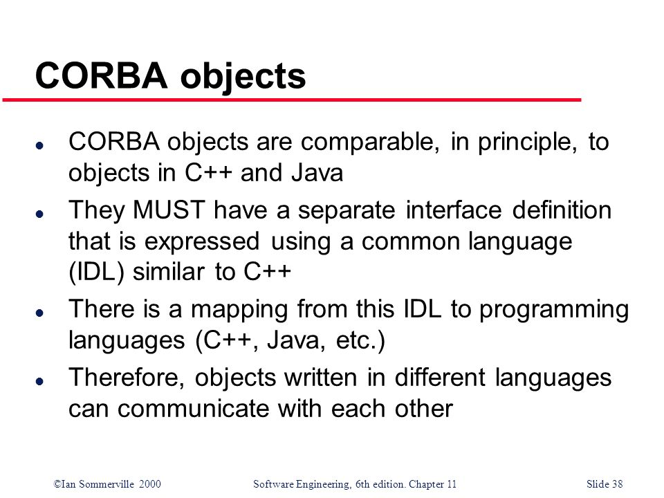 CORBA objects CORBA objects are comparable, in principle, to objects in C++ and Java.