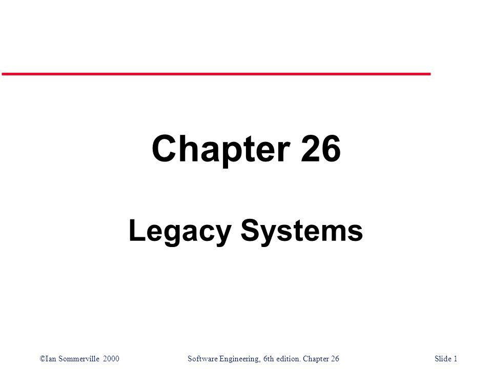 Chapter 26 Legacy Systems