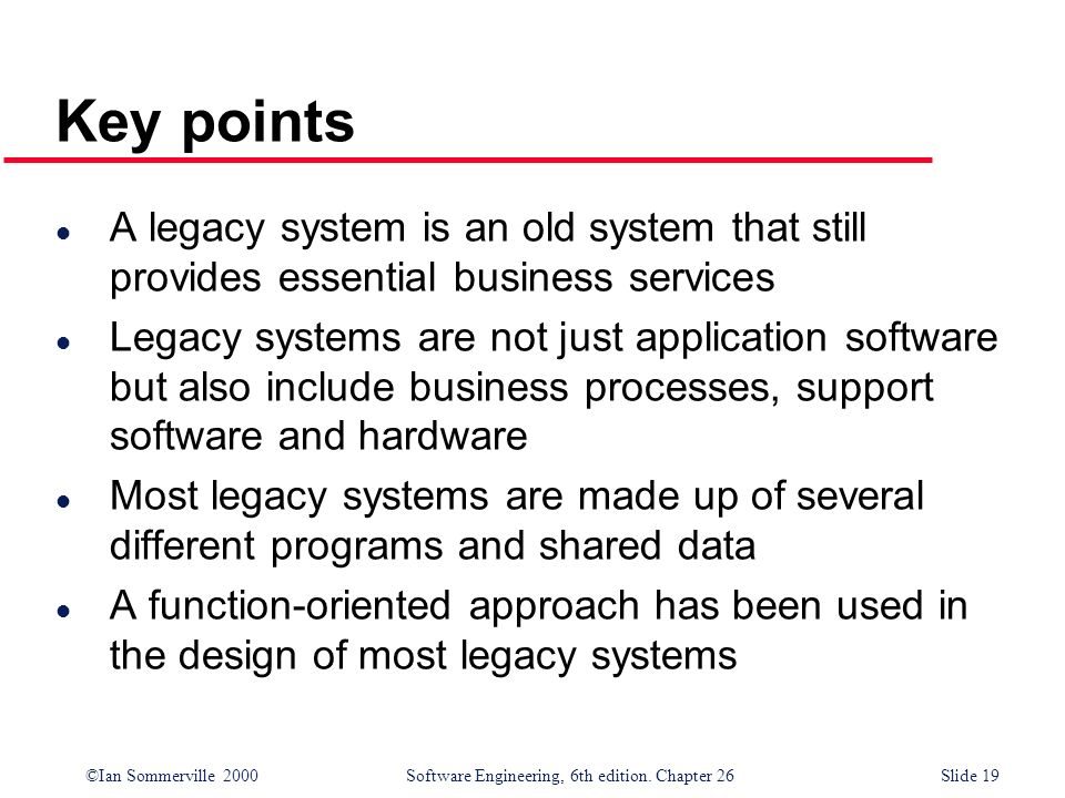Key points A legacy system is an old system that still provides essential business services.