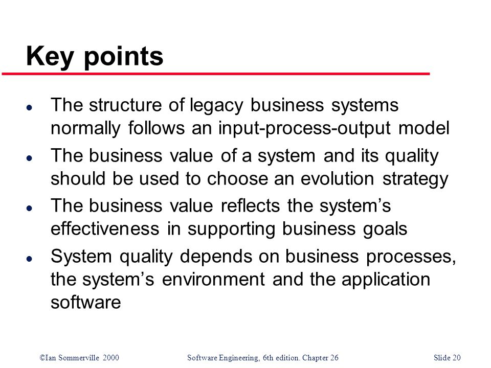 Key points The structure of legacy business systems normally follows an input-process-output model.