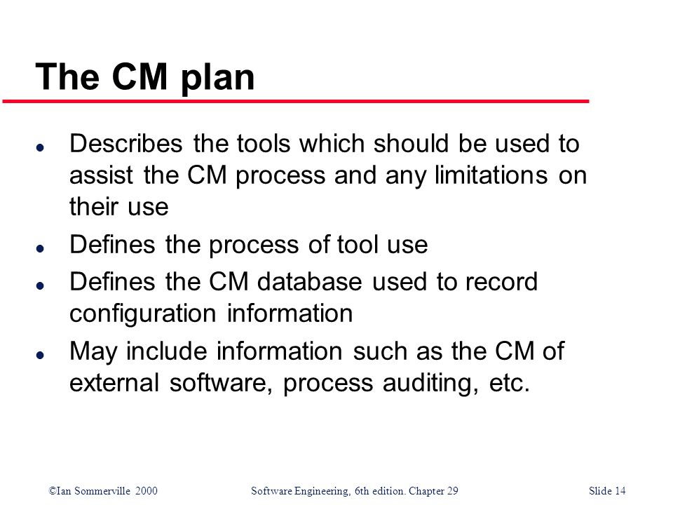 The CM plan Describes the tools which should be used to assist the CM process and any limitations on their use.