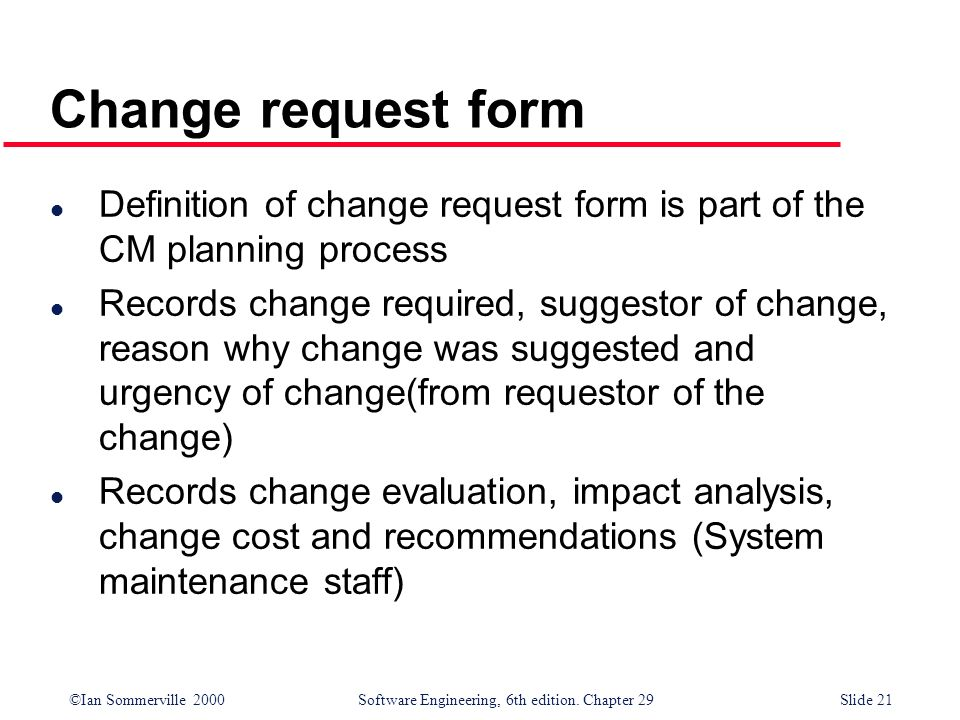 Change request form Definition of change request form is part of the CM planning process.