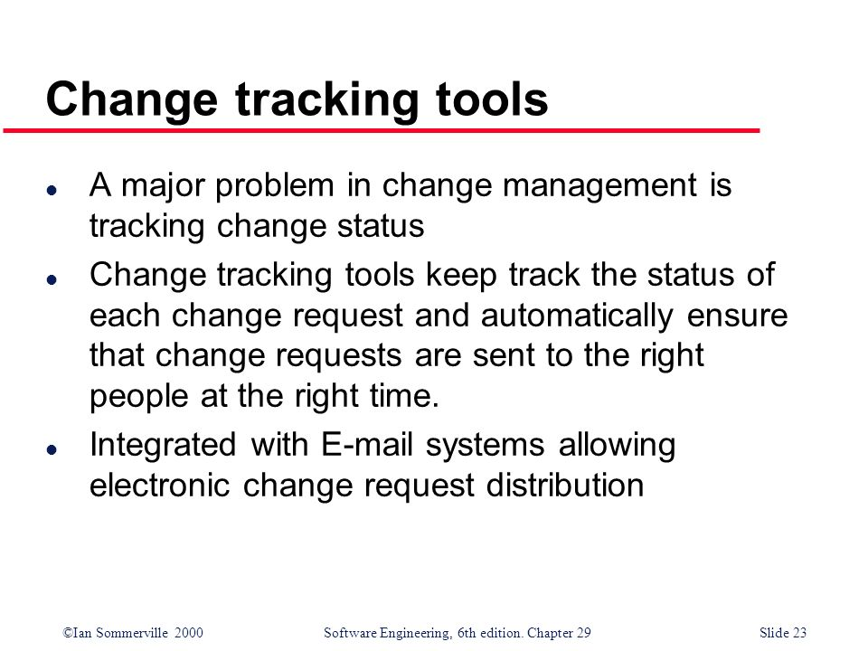 Change tracking tools A major problem in change management is tracking change status.