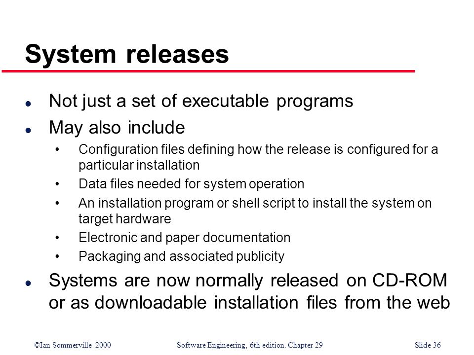 System releases Not just a set of executable programs May also include