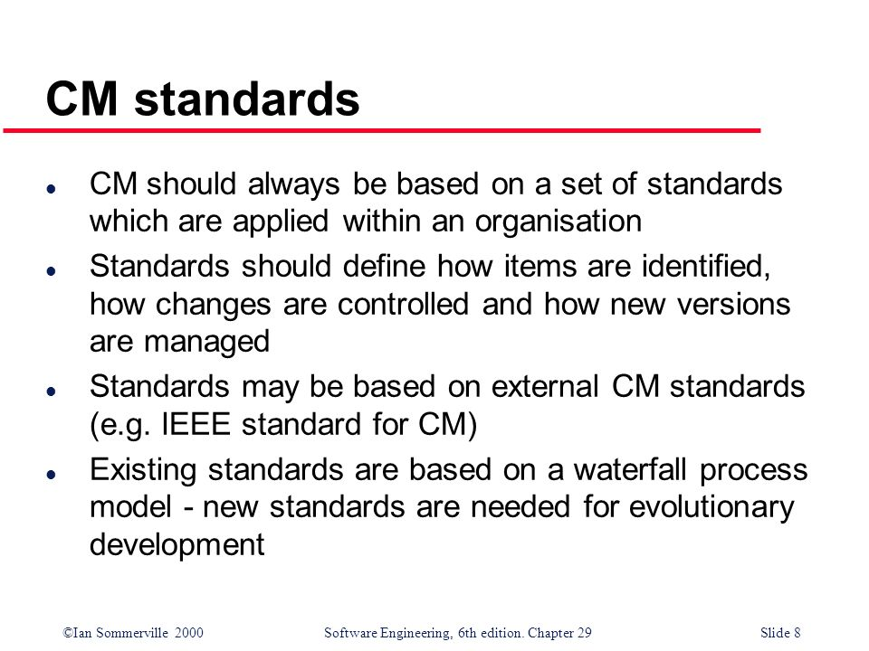 CM standards CM should always be based on a set of standards which are applied within an organisation.