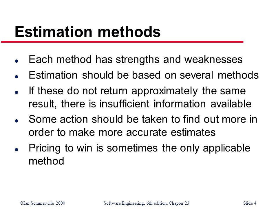 Estimation methods Each method has strengths and weaknesses