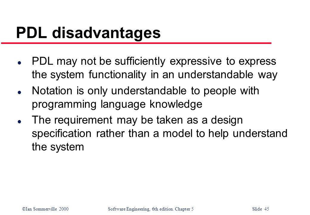 PDL disadvantages PDL may not be sufficiently expressive to express the system functionality in an understandable way.