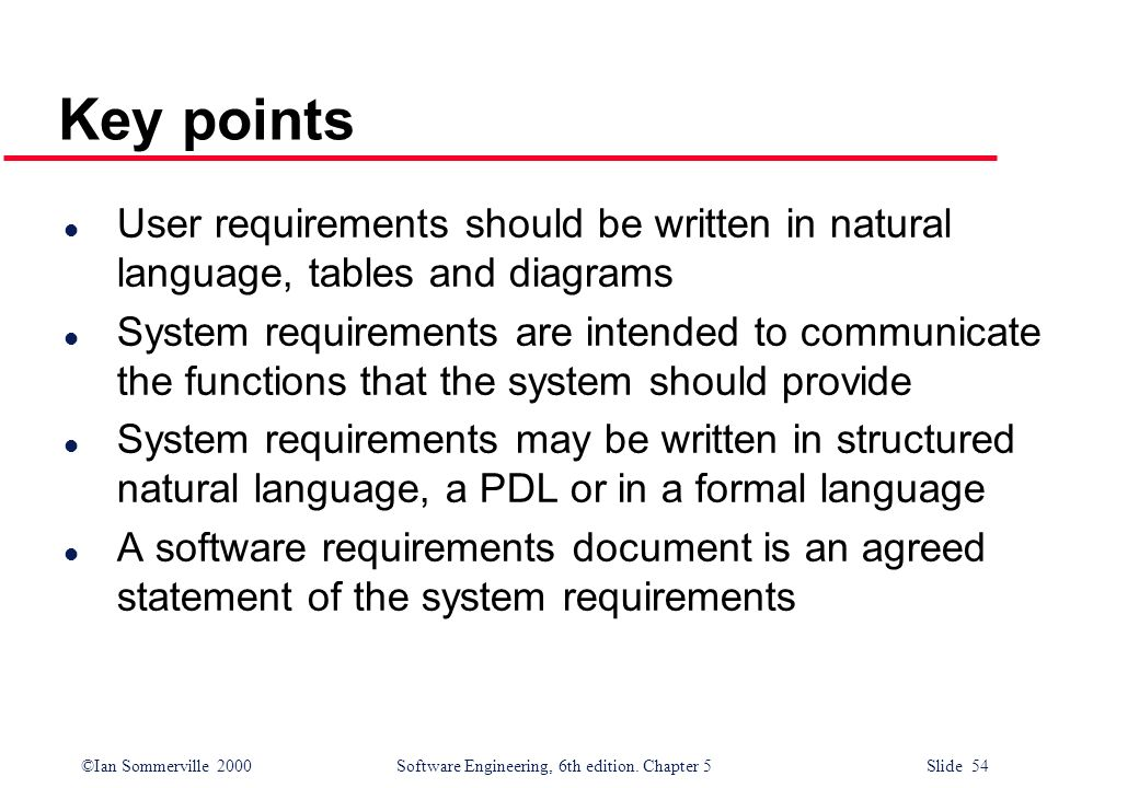 Key points User requirements should be written in natural language, tables and diagrams.