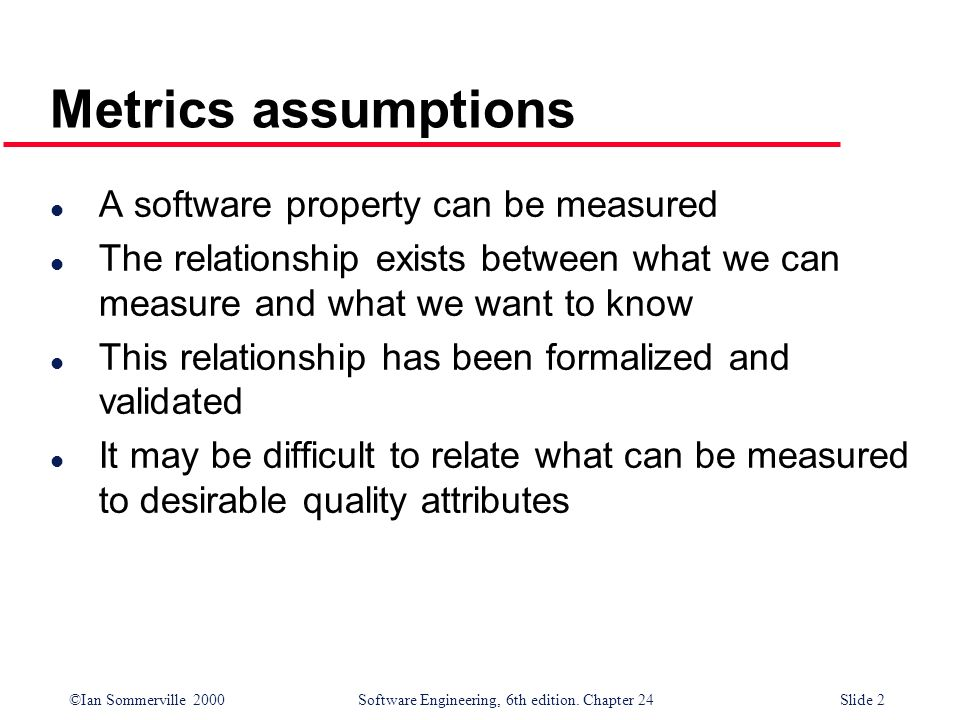 Metrics assumptions A software property can be measured