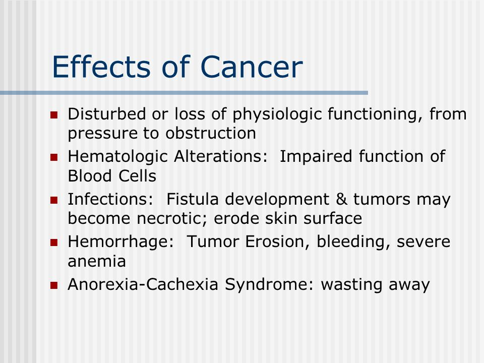Effects of Cancer Disturbed or loss of physiologic functioning, from pressure to obstruction.