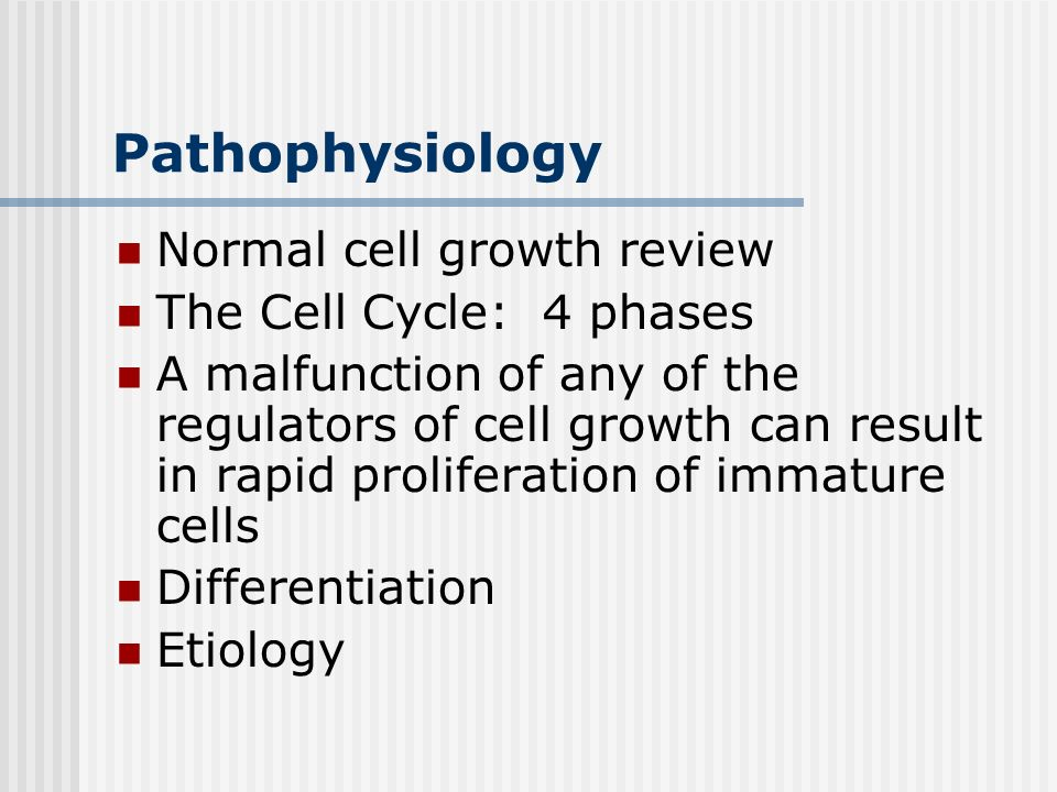 Pathophysiology Normal cell growth review The Cell Cycle: 4 phases