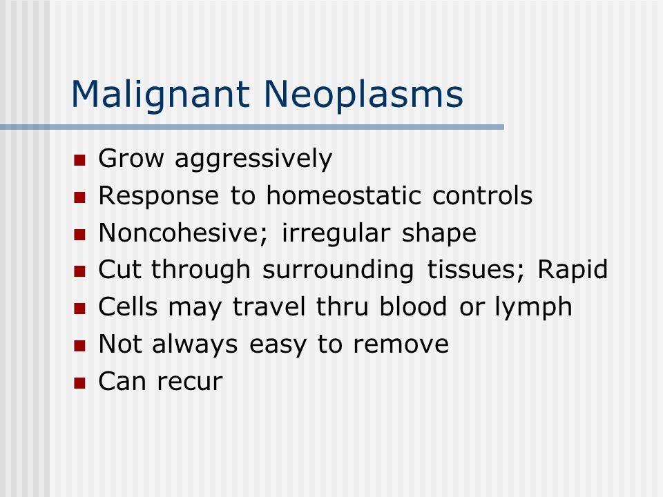 Malignant Neoplasms Grow aggressively Response to homeostatic controls