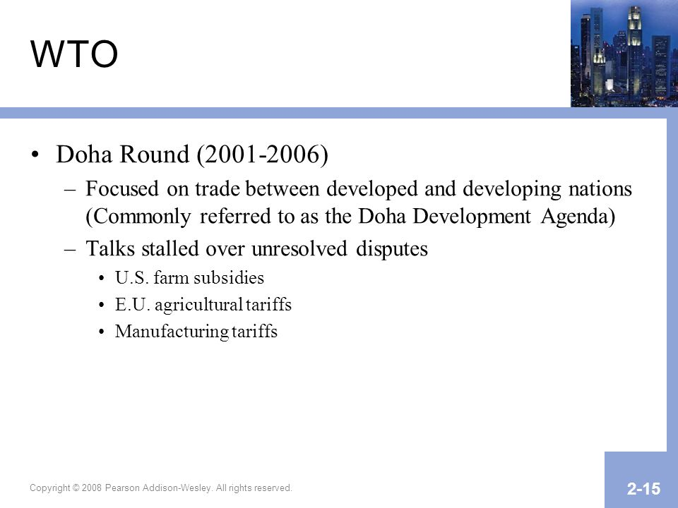 WTO Doha Round (2001-2006) Focused on trade between developed and developing nations (Commonly referred to as the Doha Development Agenda)