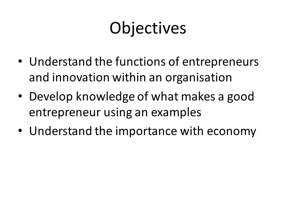 objectives understand the functions of entrepreneurs and innovation within an organisation