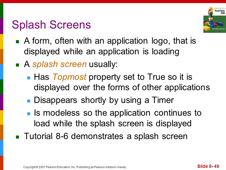 Splash Screens A form, often with an application logo, that is displayed while an application is loading.