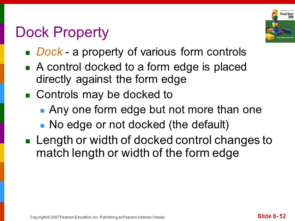 Dock Property Dock - a property of various form controls. A control docked to a form edge is placed directly against the form edge.