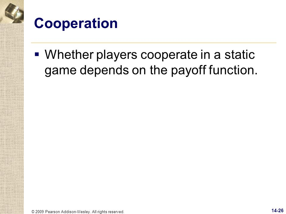 Cooperation Whether players cooperate in a static game depends on the payoff function.