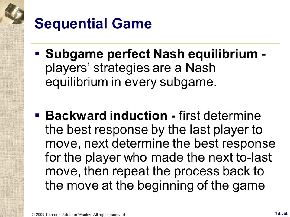 Sequential Game Subgame perfect Nash equilibrium - players' strategies are a Nash equilibrium in every subgame.
