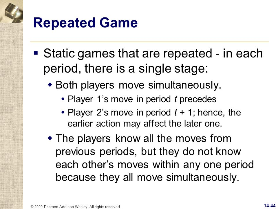 Repeated Game Static games that are repeated - in each period, there is a single stage: Both players move simultaneously.