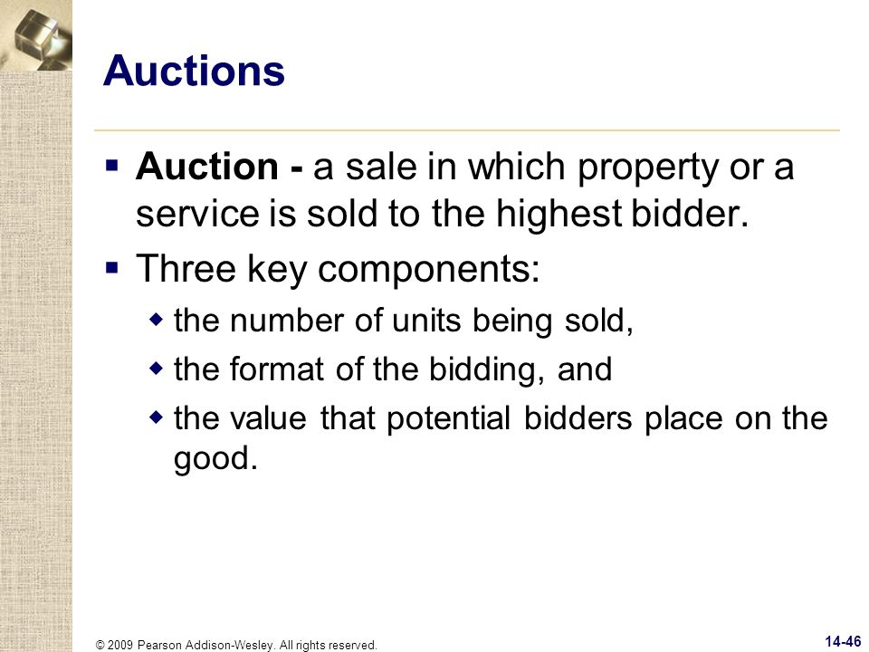 Auctions Auction - a sale in which property or a service is sold to the highest bidder. Three key components: