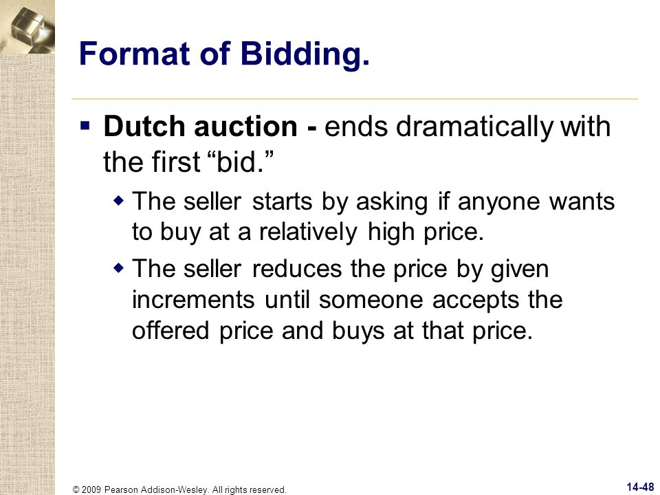Format of Bidding. Dutch auction - ends dramatically with the first bid.