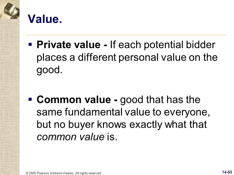 Value. Private value - If each potential bidder places a different personal value on the good.