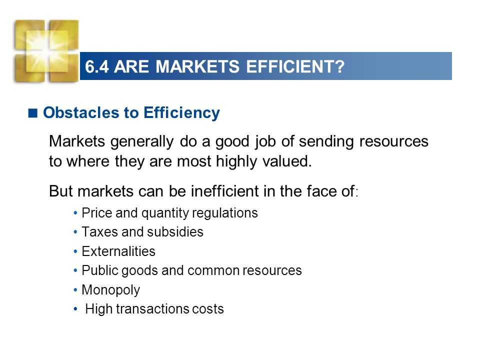 6.4 ARE MARKETS EFFICIENT Obstacles to Efficiency