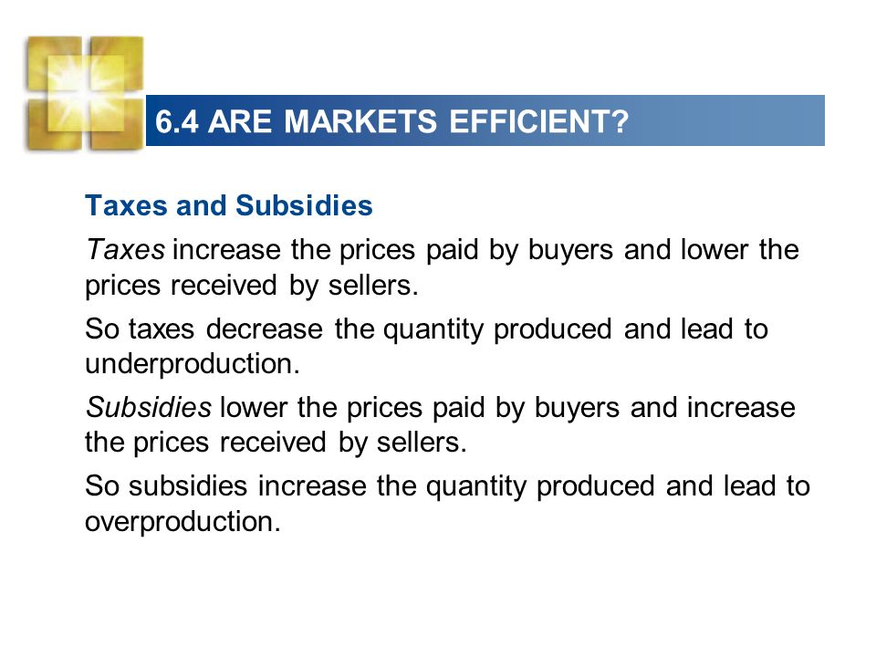 6.4 ARE MARKETS EFFICIENT Taxes and Subsidies