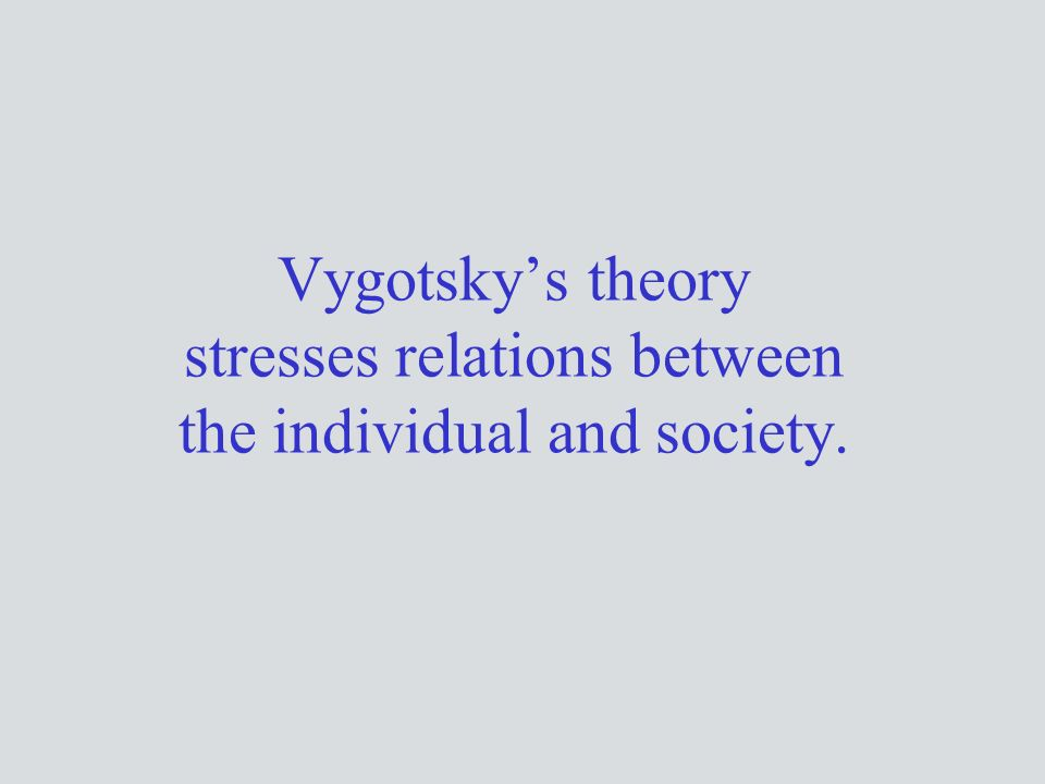 Vygotsky's theory stresses relations between the individual and society.