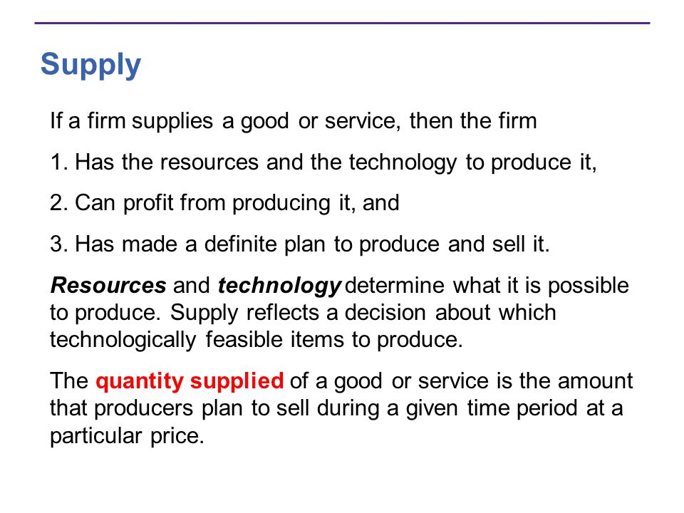 Supply If a firm supplies a good or service, then the firm