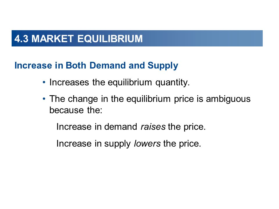 4.3 MARKET EQUILIBRIUM Increase in Both Demand and Supply