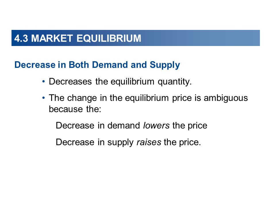 4.3 MARKET EQUILIBRIUM Decrease in Both Demand and Supply