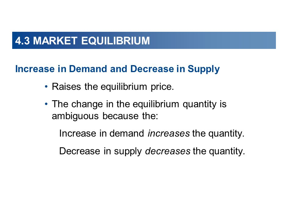 4.3 MARKET EQUILIBRIUM Increase in Demand and Decrease in Supply