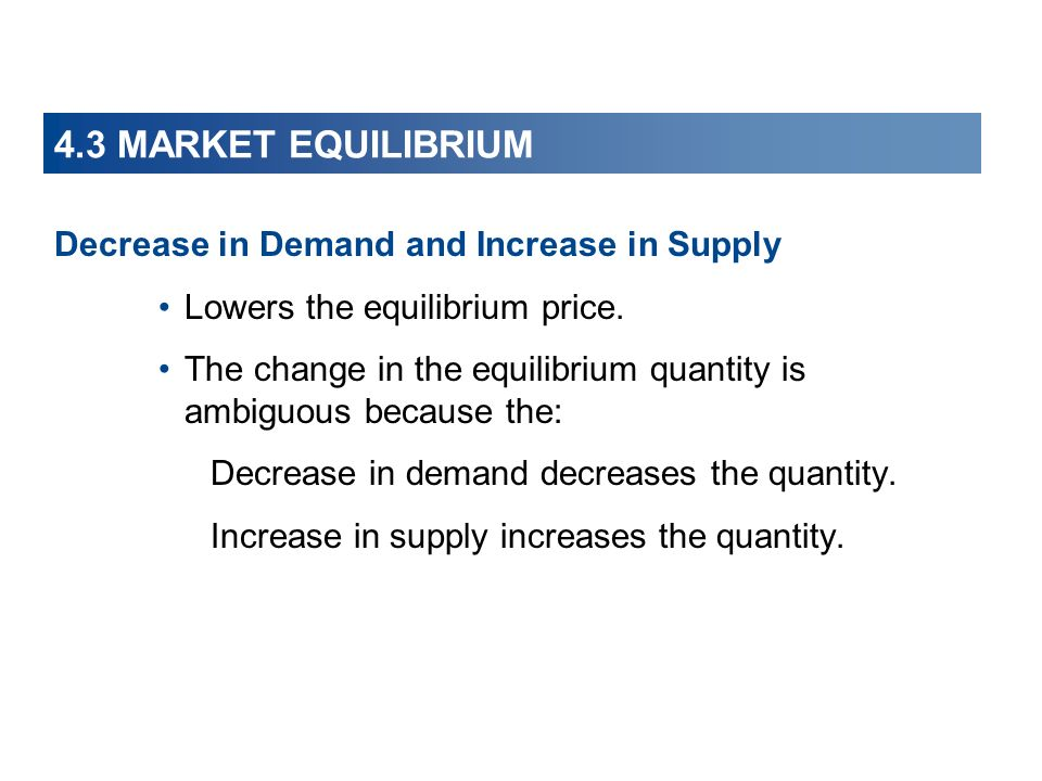 4.3 MARKET EQUILIBRIUM Decrease in Demand and Increase in Supply