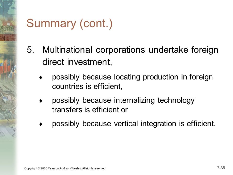 Summary (cont.) Multinational corporations undertake foreign direct investment,