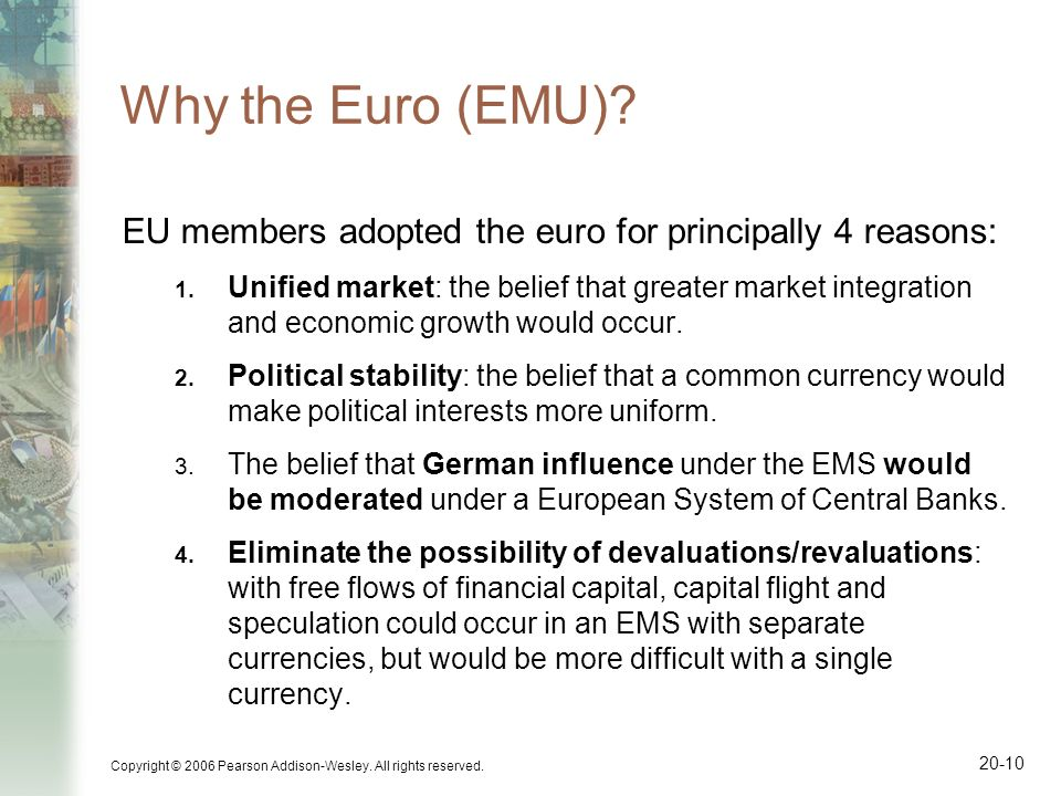 Why the Euro (EMU) EU members adopted the euro for principally 4 reasons: