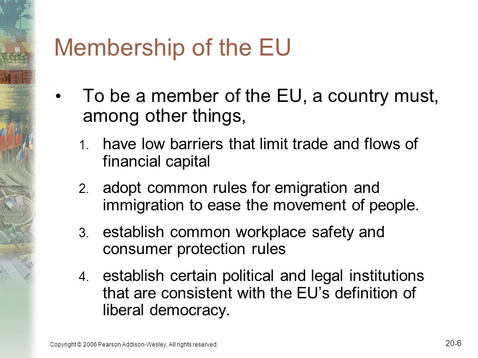 Membership of the EU To be a member of the EU, a country must, among other things, have low barriers that limit trade and flows of financial capital.