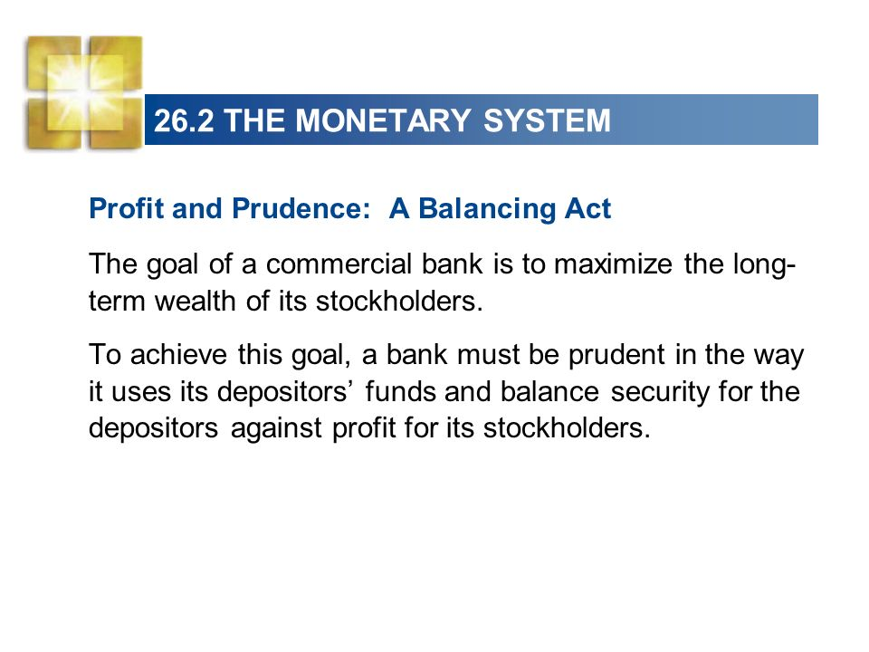 26.2 THE MONETARY SYSTEM Profit and Prudence: A Balancing Act