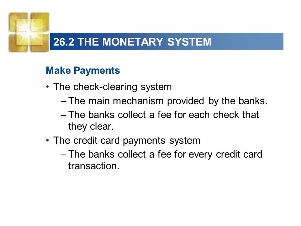26.2 THE MONETARY SYSTEM Make Payments The check-clearing system