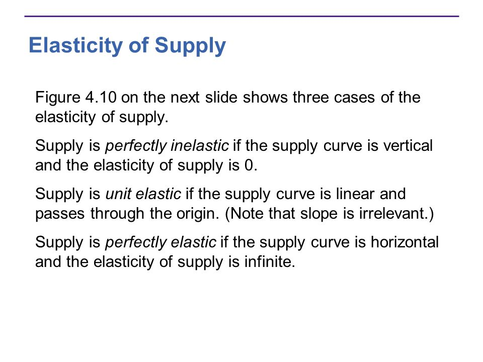 Elasticity of Supply Figure 4.10 on the next slide shows three cases of the elasticity of supply.