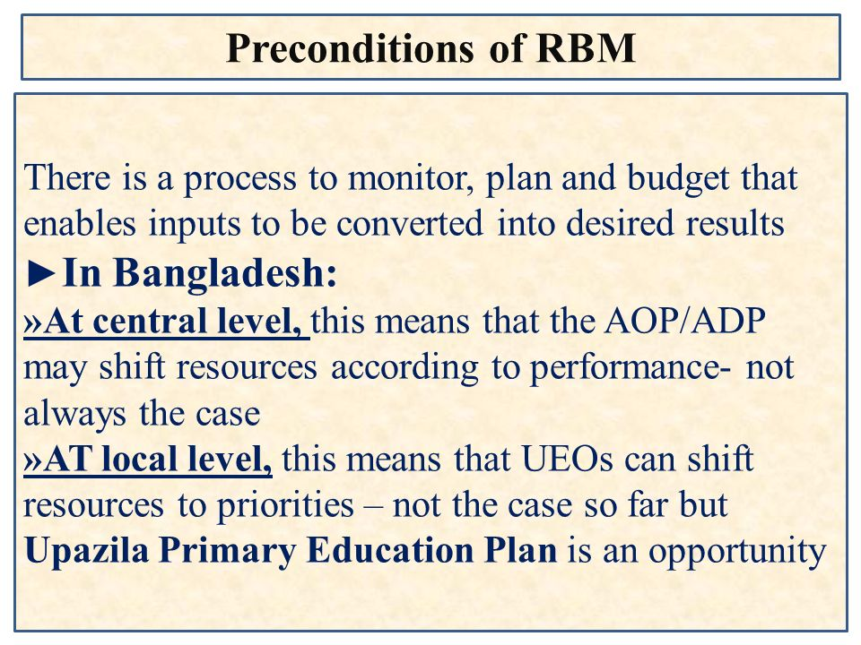 Preconditions of RBM There is a process to monitor, plan and budget that enables inputs to be converted into desired results.