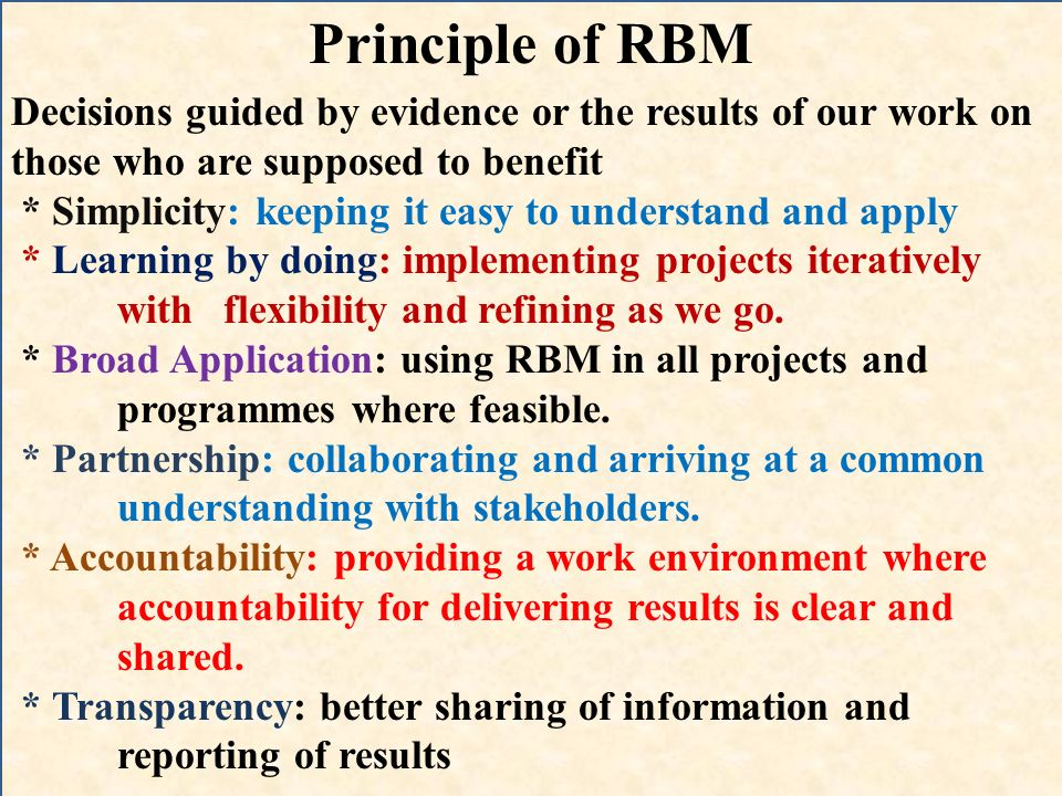 Principle of RBM Decisions guided by evidence or the results of our work on those who are supposed to benefit.
