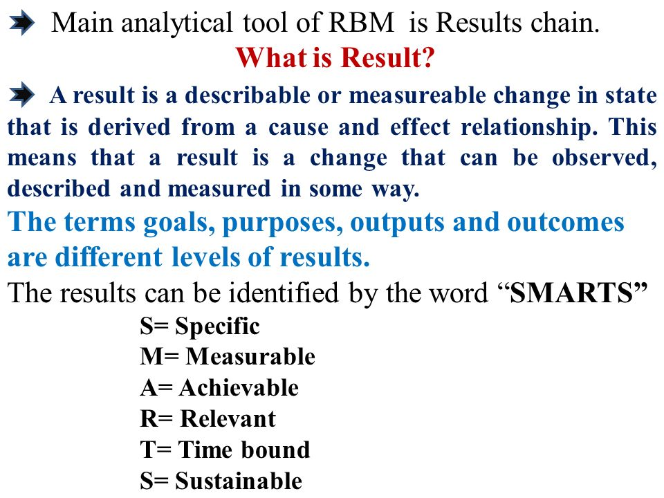 Main analytical tool of RBM is Results chain. What is Result