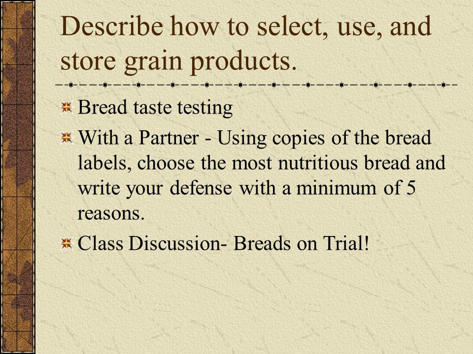 Describe how to select, use, and store grain products.