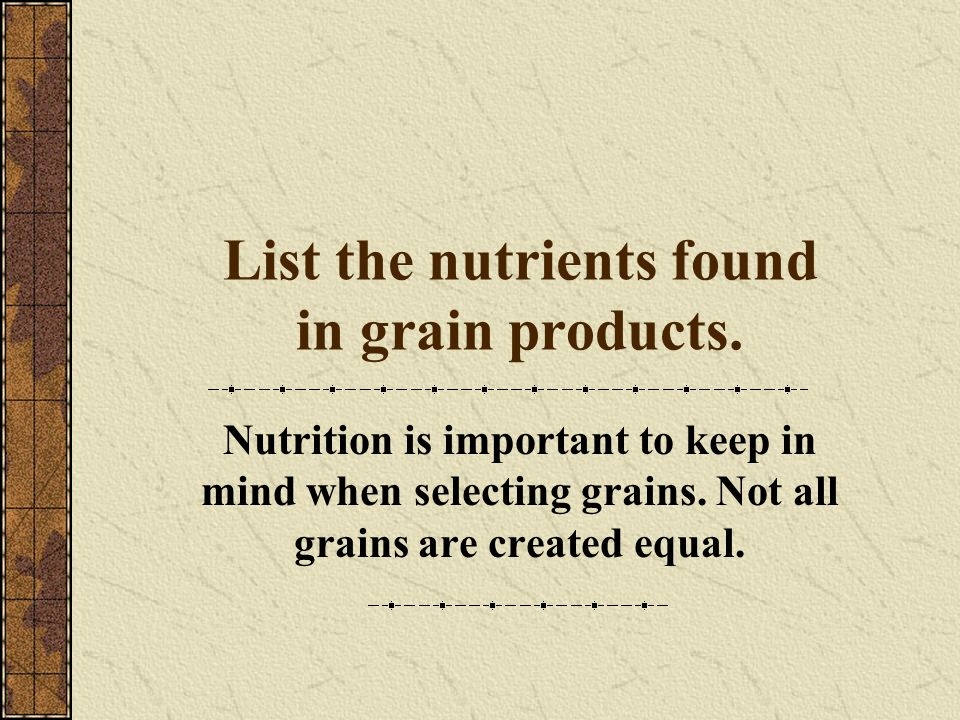 List the nutrients found in grain products.