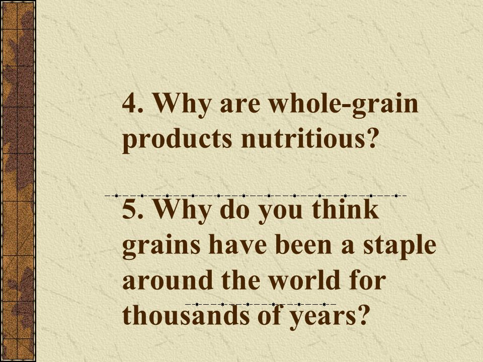 4. Why are whole-grain products nutritious. 5