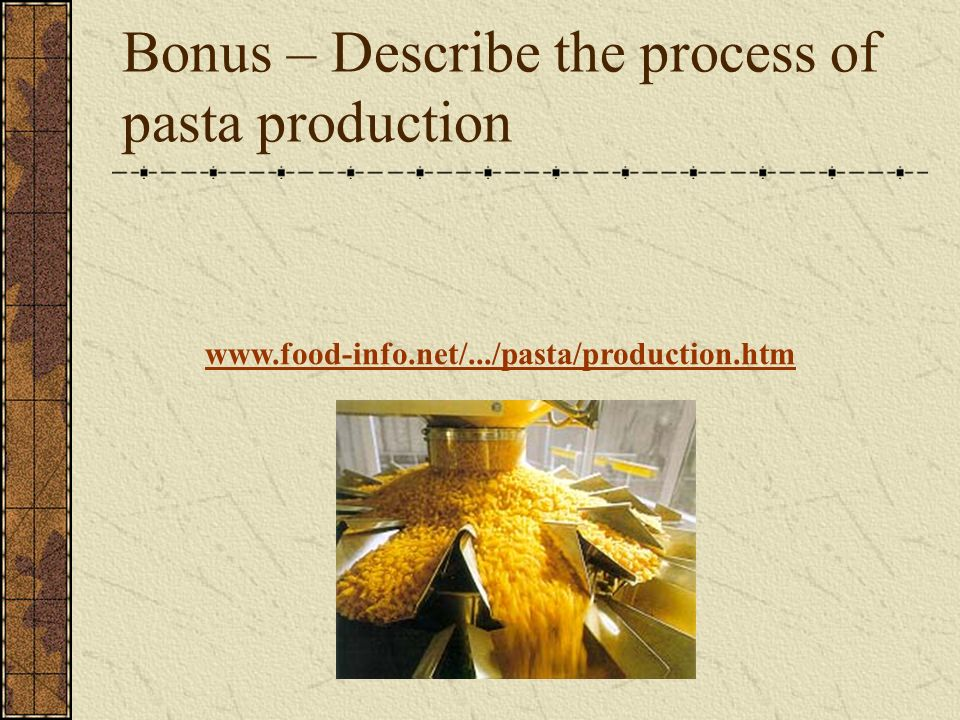 Bonus – Describe the process of pasta production