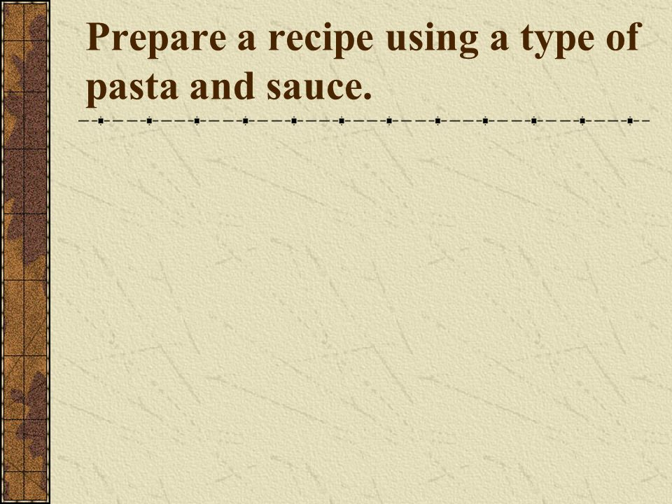 Prepare a recipe using a type of pasta and sauce.
